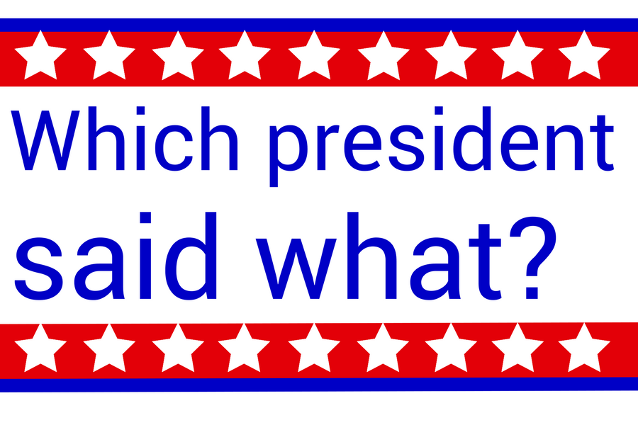 Which president said what?